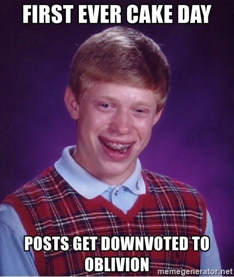 Bad Luck Brian - First ever cake day posts get downvoted to oblivion