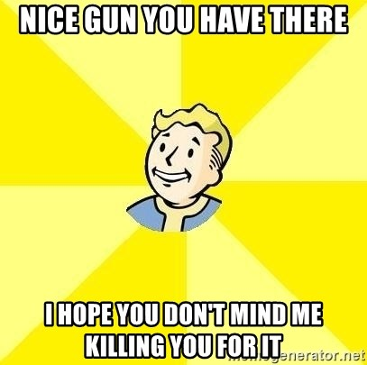 Fallout 3 - nice gun you have there i hope you don't mind me killing you for it