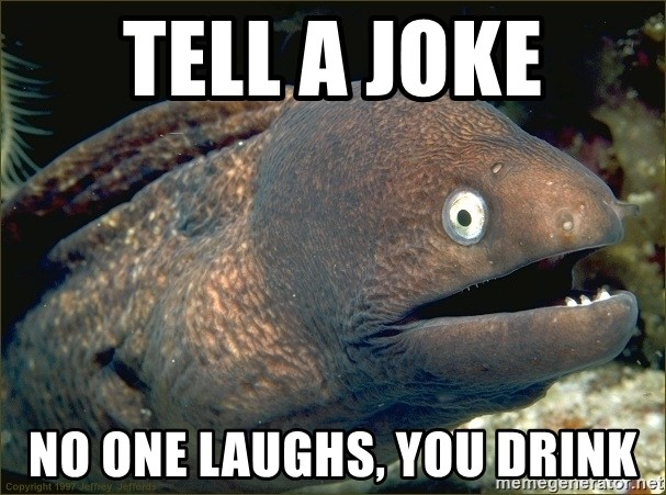 eel - TELL A JOKE NO ONE LAUGHS, YOU DRINK