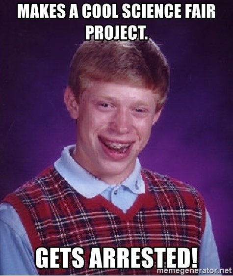 Bad Luck Brian - makes a cool science fair project. gets arrested!