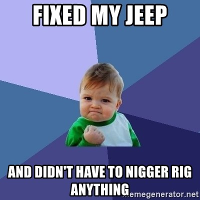 Success Kid - fixed my jeep and didn't have to nigger rig anything