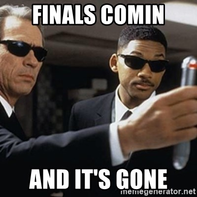 men in black - FINALS COMIN  AND IT'S GONE