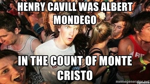-Sudden Clarity Clarence - Henry cavill was albert mondego in The Count of Monte Cristo