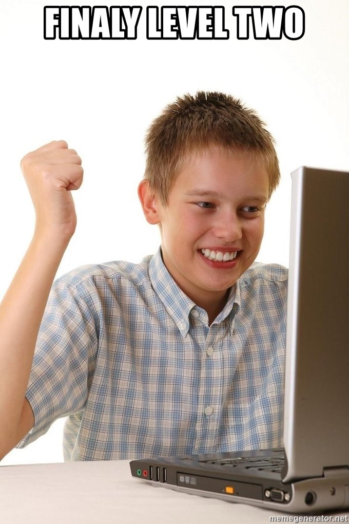 First Day on the internet kid - FINALY LEVEL TWO
