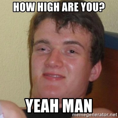 Stoner Stanley - how high are you? yeah man