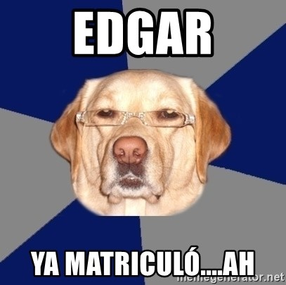 Racist Dog 1 - EDGAR YA MATRICULÓ....AH