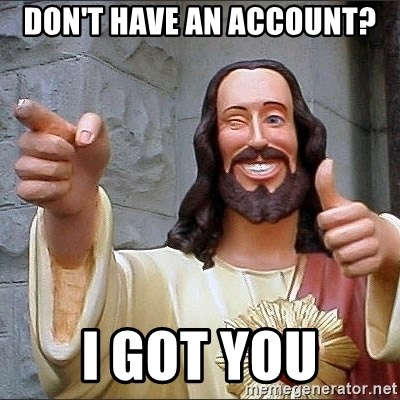 Jesus - don't have an account? I got you