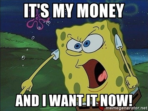 Screaming Spongebob - IT'S MY MONEY AND i WANT IT NOW!