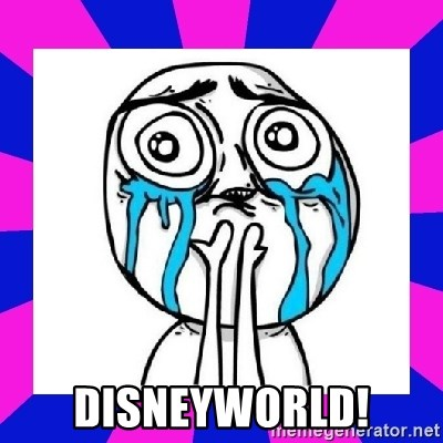 tears of joy dude -  DisneywOrld!