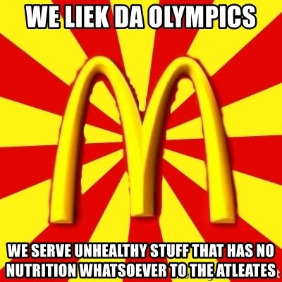 McDonalds Peeves - we liek da olympics we serve unhealthy stuff that has no nutrition whatsoever to the atleates