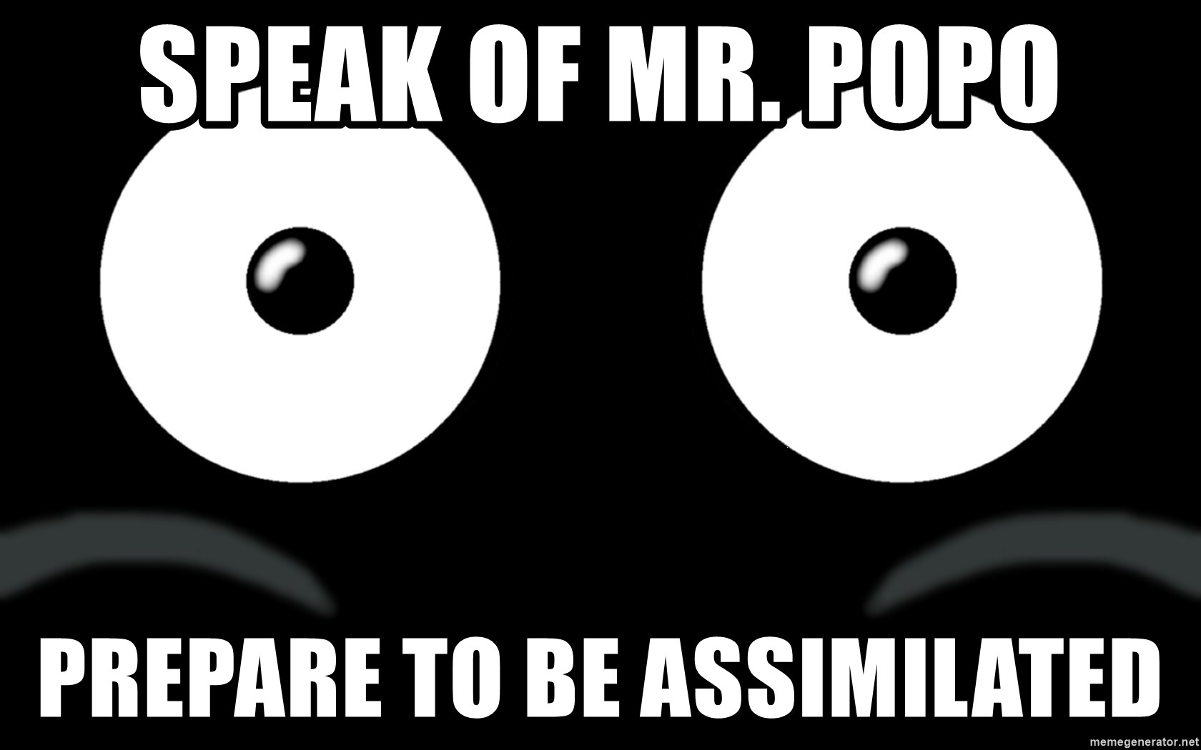 Scary Mr. Popo - Speak of Mr. popo Prepare to be assimilated