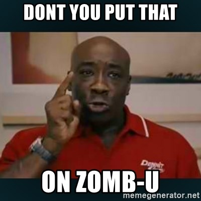 DONT YOU DARE - Dont you put that on zomb-u