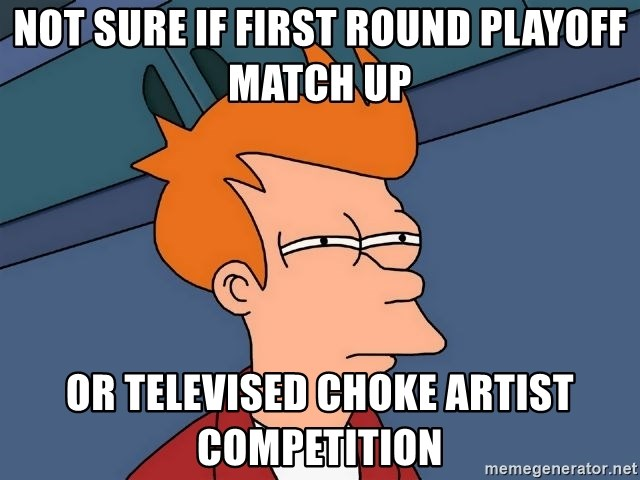 Futurama Fry - not sure if first round playoff match up or televised choke artist competition