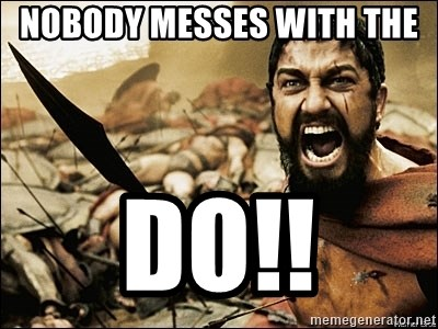 This Is Sparta Meme - nobody messes with the  do!!