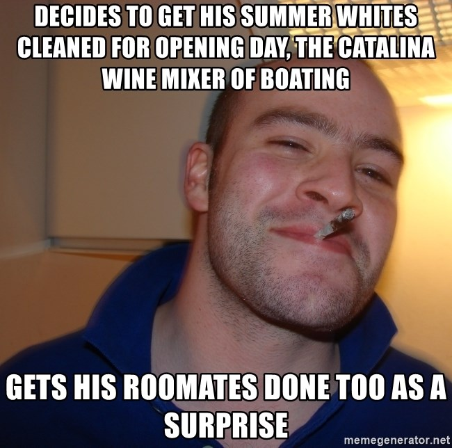 Good Guy Greg - DECIDES TO GET HIS SUMMER WHITES CLEANED FOR OPENING DAY, THE CATALINA WINE MIXER OF BOATING Gets his roomates done too as a SURPRISE