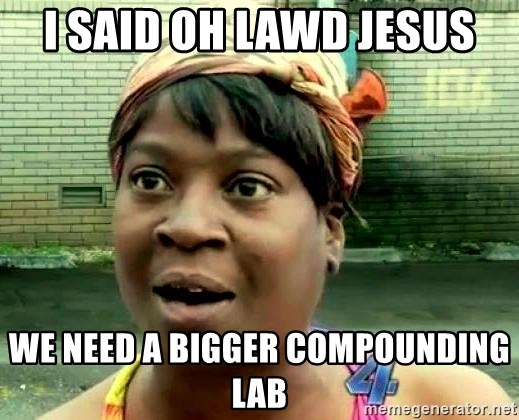 oh lord jesus it's a fire! - I SAID OH LAWD JESUS WE NEED A BIGGER COMPOUNDING LAB
