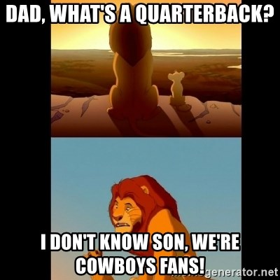 Lion King Shadowy Place - Dad, what's a quarterback? I don't know son, we're Cowboys fans!