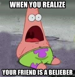 D Face Patrick - When you realize your friend is a belieber