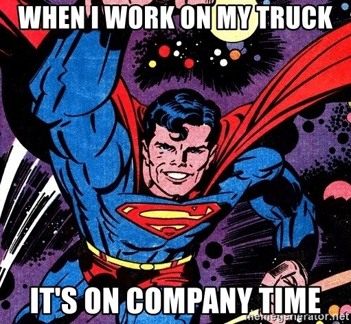 Badass Superman - WHEN I WORK ON MY TRUCK IT'S ON COMPANY TIME