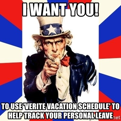 uncle sam i want you - I WANT YOU! To use 'verite vacation schedule' to help track your personal leave