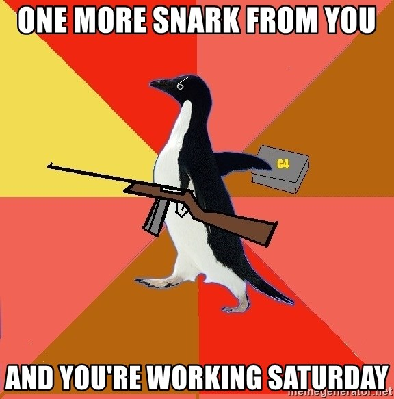 Socially Fed Up Penguin - One more snark from you and you're working saturday