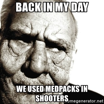 Back In My Day - Back in my day we used medpacks in shooters