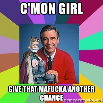 mr rogers  - C'mon Girl Give that mafucka another chance