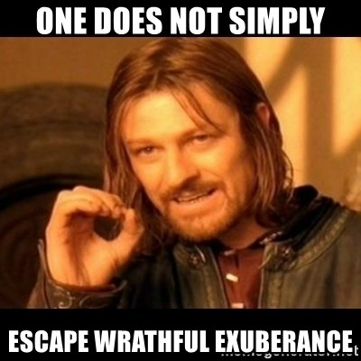 Does not simply walk into mordor Boromir  - one does not simply escape wrathful exuberance