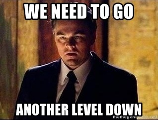 inception - we need to go  another level down