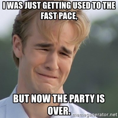 Dawson's Creek - I was just getting used to the fast pace, but now the party is over.