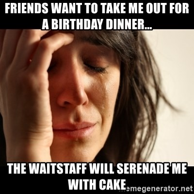 crying girl sad - Friends want to take me out for a birthday dinner... the Waitstaff will serenade me with cake