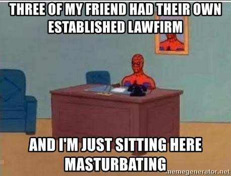Spidermandesk - THREE OF MY FRIEND HAD THEIR OWN ESTABLISHED LAWFIRM AND I'M JUST SITTING HERE MASTURBATING