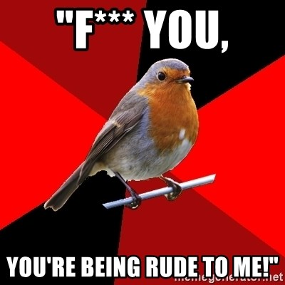 "Retail Robin - ""F*** you, you're being rude to me!"""