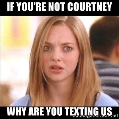 Karen from Mean Girls - If you're not Courtney Why are you texting us