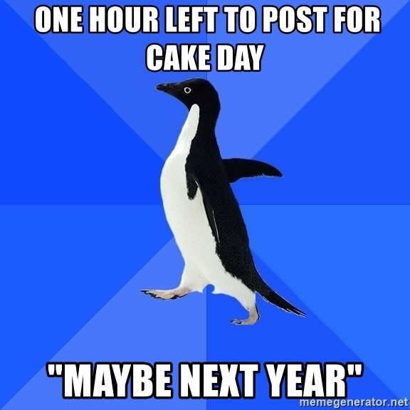 "Socially Awkward Penguin -  one hour left to post for cake day ""maybe next year"""