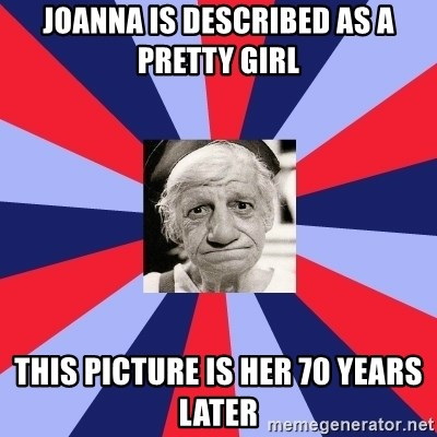 costinha da depressao - JOANNA IS DESCRIBED AS A PRETTY GIRL THIS PICTURE IS HER 70 YEARS LATER