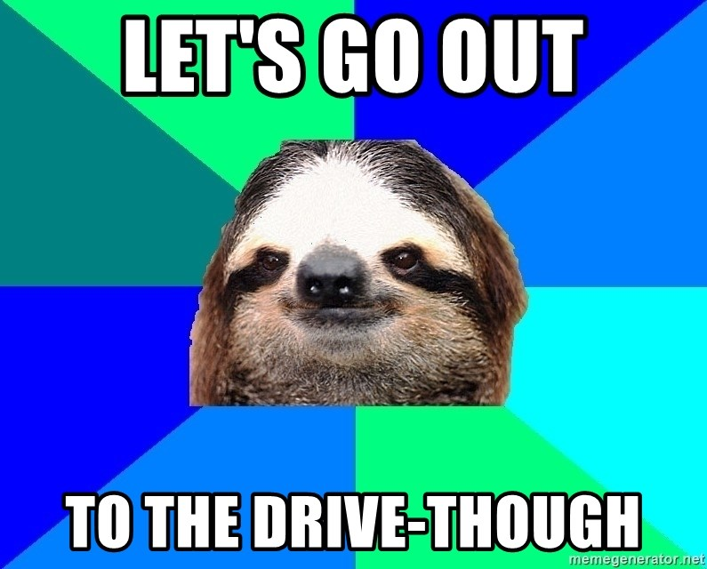 Socially Lazy Sloth - Let's go out to the drive-though
