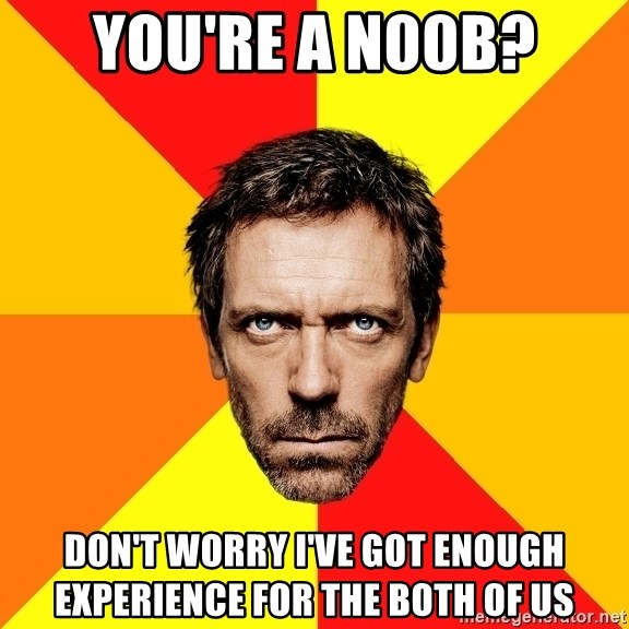 Diagnostic House - You're a N00B? Don't worry I've got enough experience for the both of us