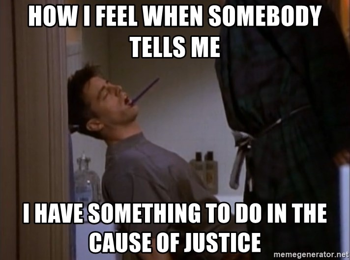 Bored sleeping Joey - How I feel when somebody tells me I have something to do in the cause of justice