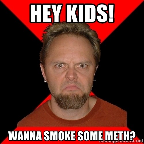 Typical-Lars-Ulrich - hey kids! wanna smoke some meth?