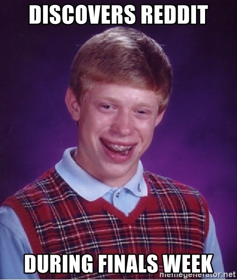 Bad Luck Brian - Discovers Reddit During Finals Week