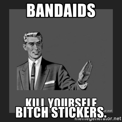 kill yourself guy - BANDAIDS BITCH STICKERS.