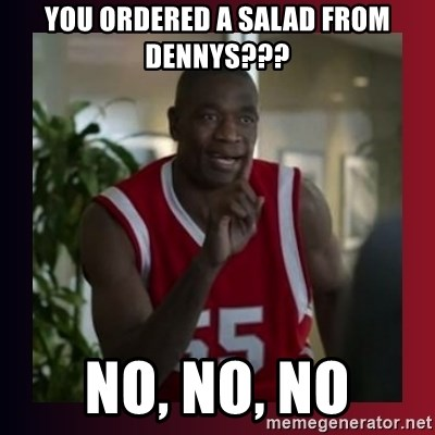 Dikembe Mutombo - you ordered a salad from dennys??? no, no, no
