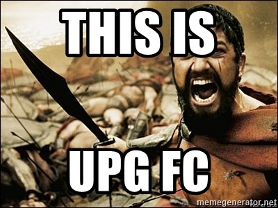 This Is Sparta Meme - THIS IS  UPG FC