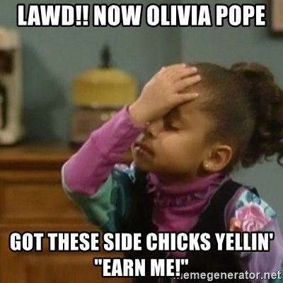 """olivia cosby facepalm  - LAWD!! NOW OLIVIA POPE GOT THESE SIDE CHICKS YELLIN' """"EARN ME!"""""""