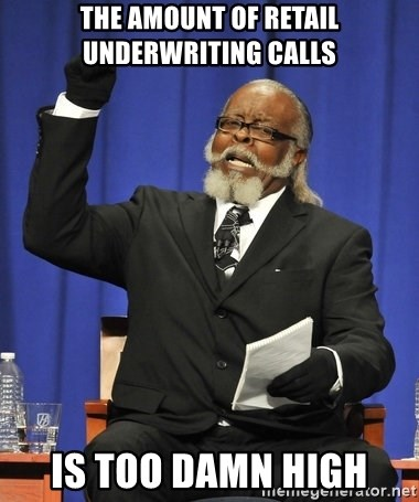 Rent Is Too Damn High - the amount of retail underwriting calls is too damn high