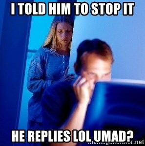 Internet Husband - i told him to stop it he replies lol umad?