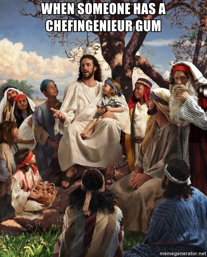 storytime jesus - WHEN SOMEONE HAS A CHEFINGENIEUR GUM