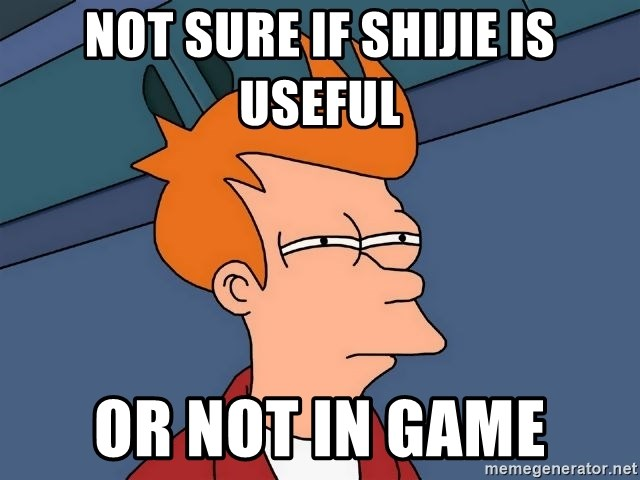 Futurama Fry - Not sure if shijie is useful or not in game