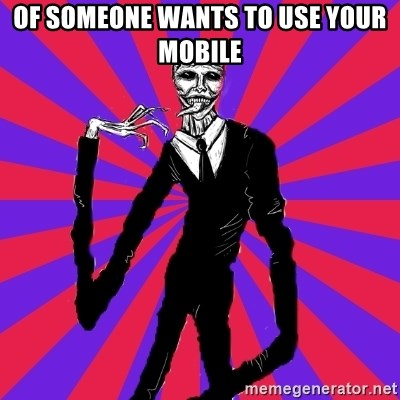 slender man - OF SOMEONE WANTS TO USE YOUR MOBILE